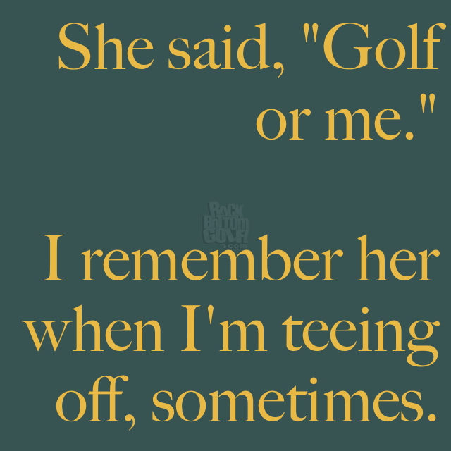 Golf Quotes Gorgeous I Mean What Did You Think Was Gonna Happen  Rock Bottom Golf . Design Inspiration