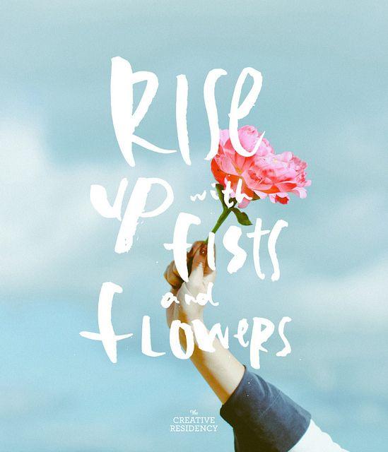 Rise Up with Fists and Flowers by d a b i t o, via Flickr