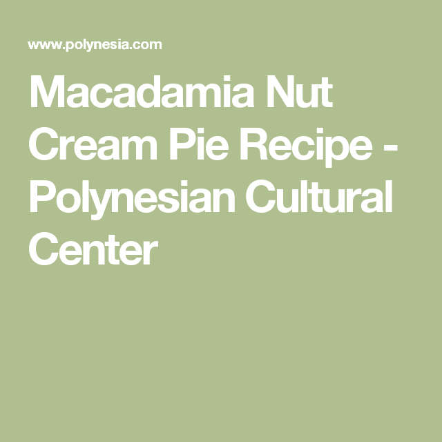 Macadamia Nut Cream Pie Recipe - Polynesian Cultural Center