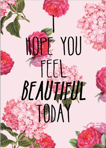 I hope you feel beautiful today! #quotes #inspiration #innerbeauty ...