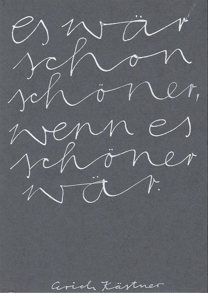 Es Wär Schon Schöner, Wenn Es Schöner Wär. Erich Kästner | Zitate