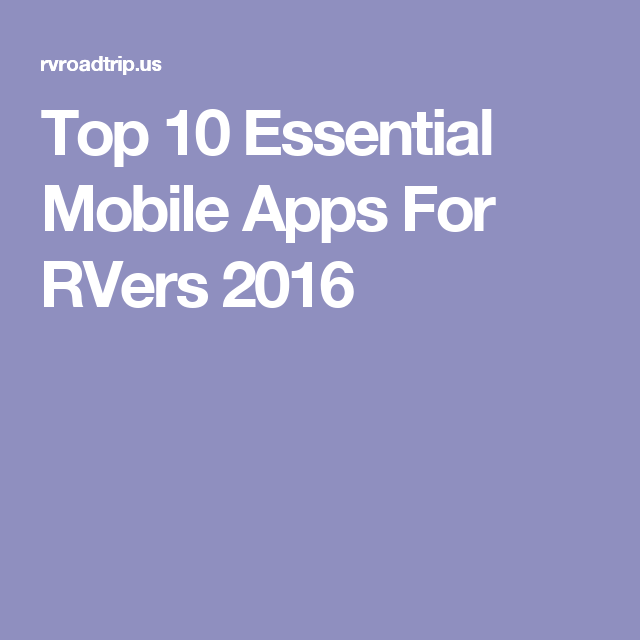 Top 10 Essential Mobile Apps For RVers 2016 App, Mobile