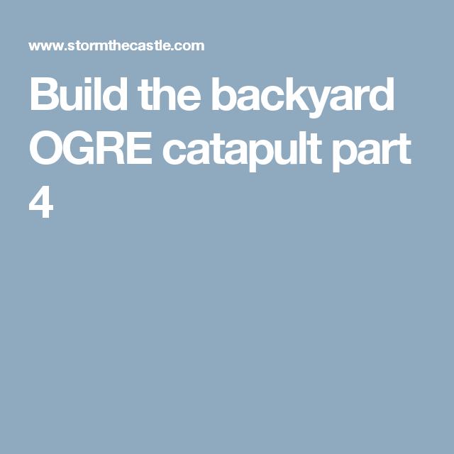 Build the backyard OGRE catapult part 4 | Catapult, Ogre ...