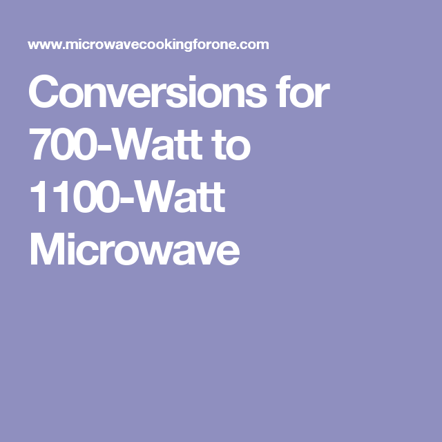 Wattage Conversion Chart Allows You To Convert Cooking Times From A Recipe For Microwave Oven The Use