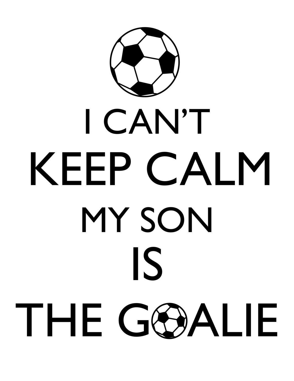 I Can T Keep Calm My Son Is The Goalie Soccer Mom Goalkeeper Digital Design For Diy T Shirt Transfer I Soccer Mom Quotes Soccer Quotes Soccer Quotes Girls