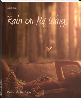 Rain On My Wings by Juliet Rose