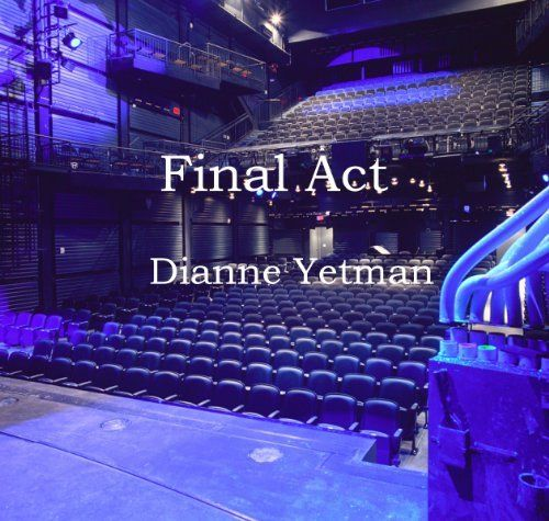 Final Act By Dianne Yetman 3 28 252 Pages Author Dianne Yetman