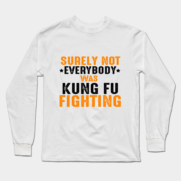 Best #gift for #kungfu #fighter on Unique, great looking and 100% custom designed for a great gift for men #shirt. This cute #tee features a #funny design for kung fu #fighting showing an #Awesome #motivational #quote Surely Not Everybody Was Kung Fu Fighting . Makes a great gift for him, your #boyfriend, #brother, best #friend or your #husband or #fiance as a #birthday or also can be best #valentines #gifts for him!- Long Sleeve T-Shirt | TeePublic