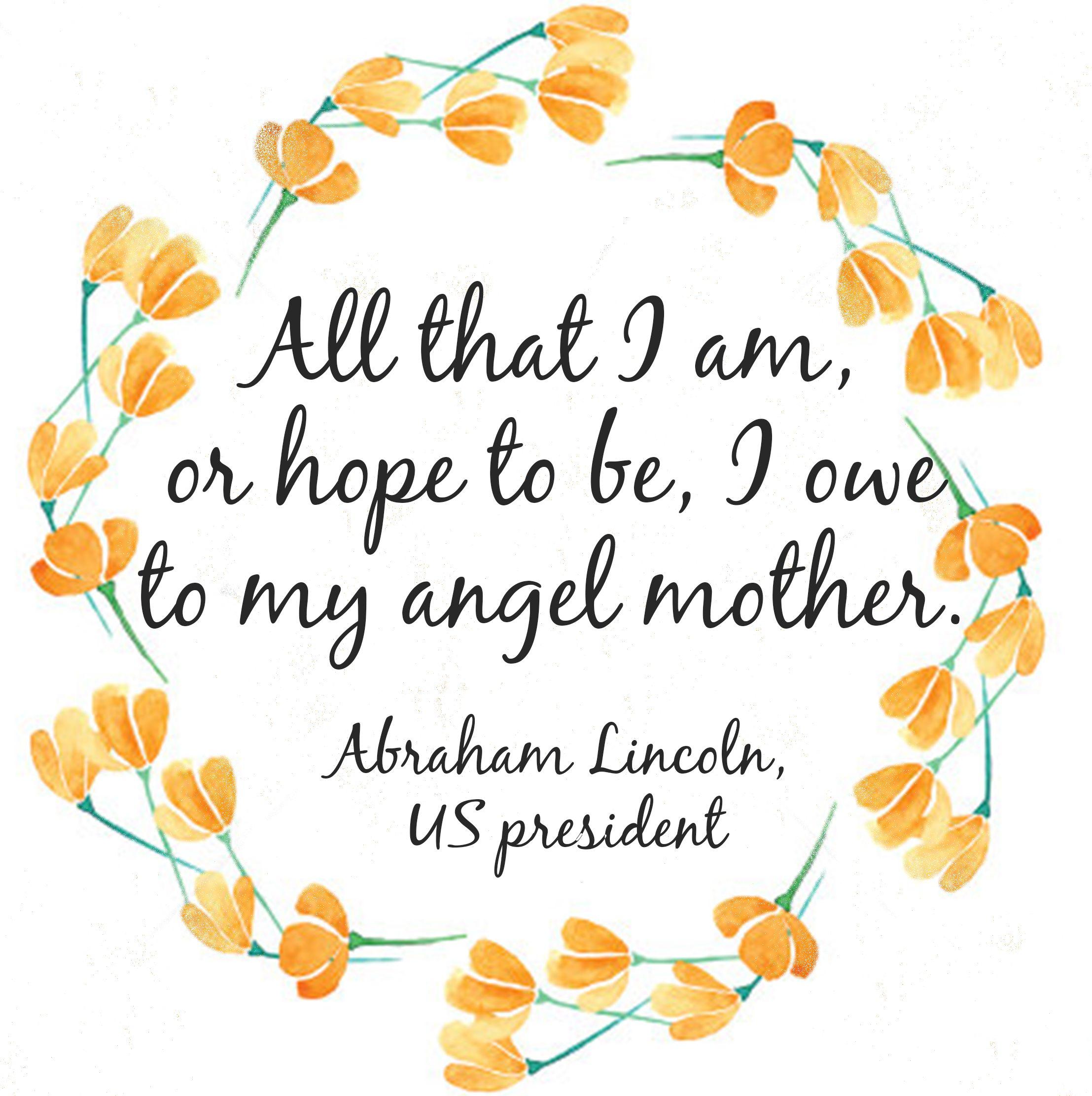 All That I Am Or Hope To Be I Owe To My Angel Mother Abraham