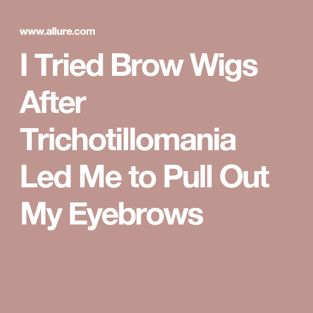 I Tried Brow Wigs After Trichotillomania Led Me to Pull ...