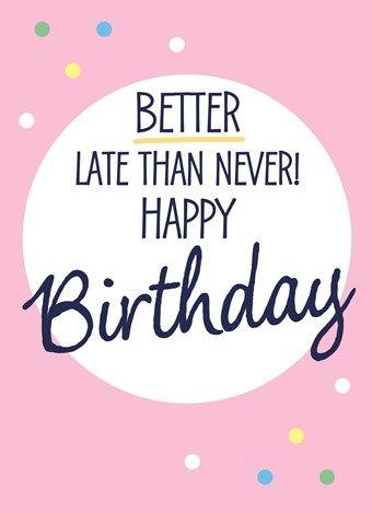 Belated Birthday Late Birthday Wishes Belated Birthday Wishes