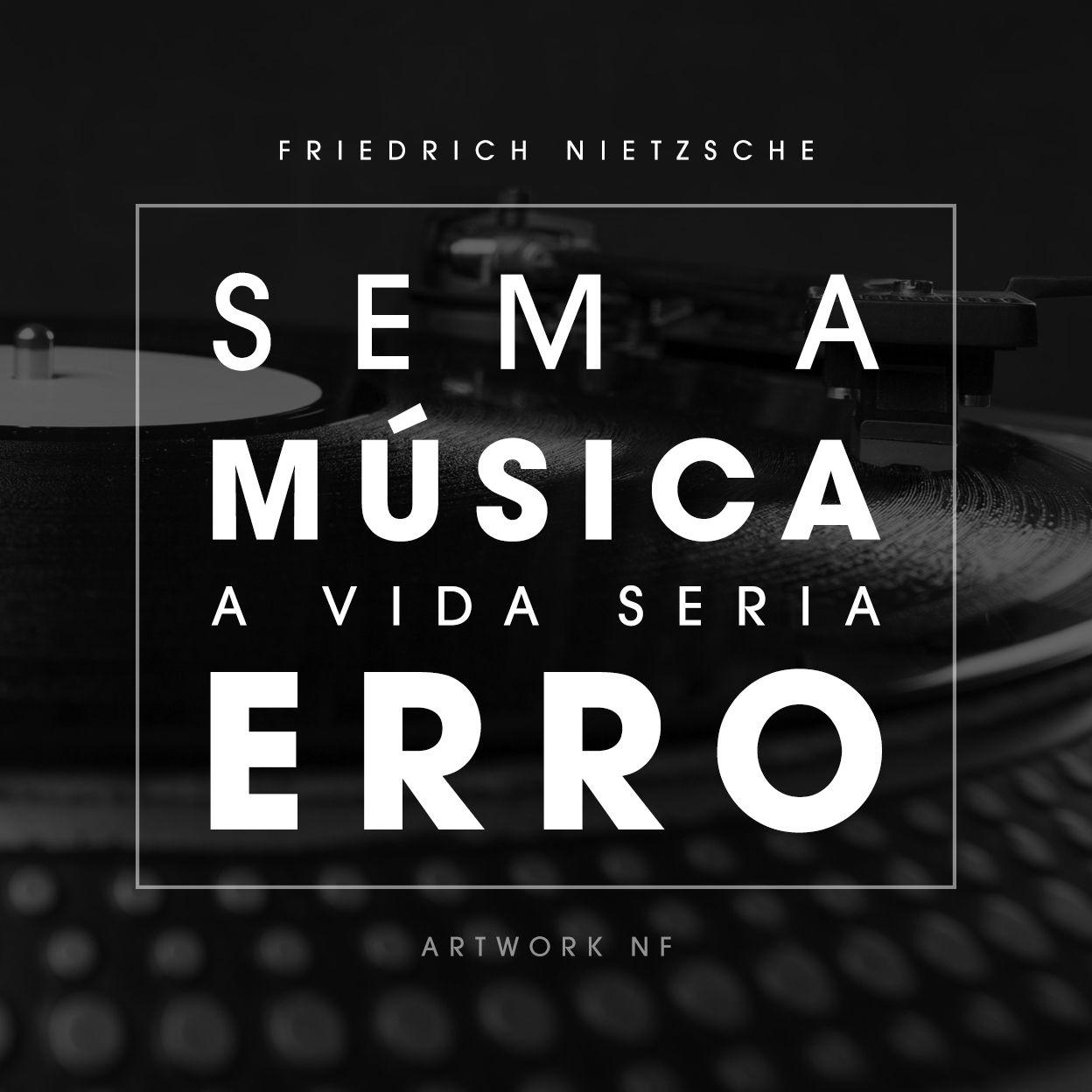 Sem A Musica A Vida Seria Um Erro Friedrich Nietzsche Frases
