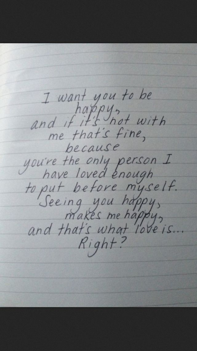 I just want you to be happy even if its not with me. Even though it kills me that I wasn't good enough.