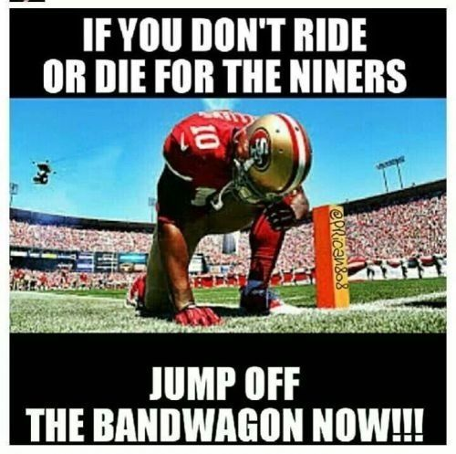 """If you don't ride and die for the Niners, jump off the"