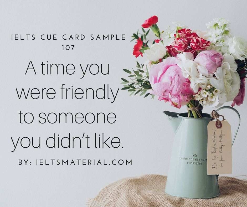 Ielts Cue Card Sample 107 Topic Describe A Time You Were Friendly To Someone You Didn T Like Love Poems For Husband Homemaking Christian Homemaking
