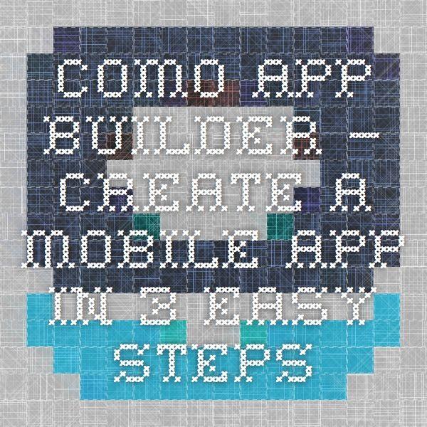 Como App Builder – Create a Mobile App in 3 Easy Steps