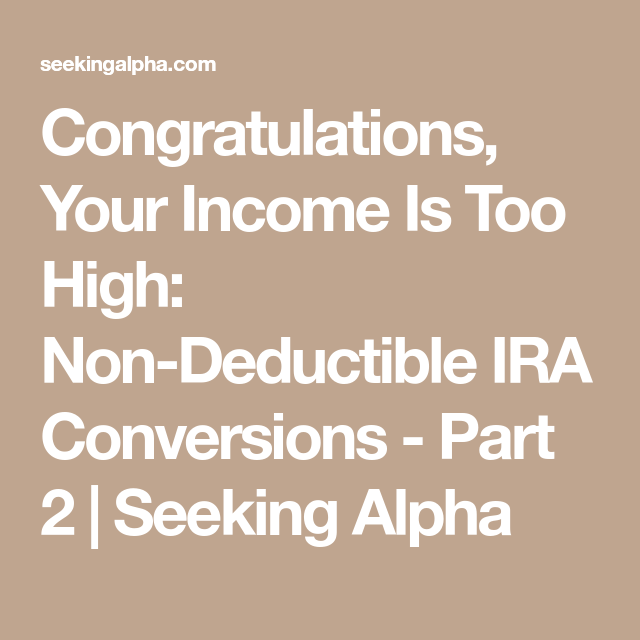 Congratulations, Your Income Is Too High: Non-Deductible ...