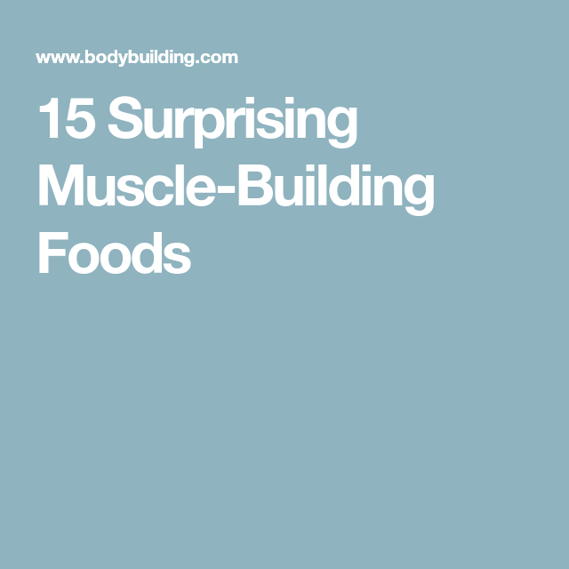 15 Surprising Muscle-Building Foods