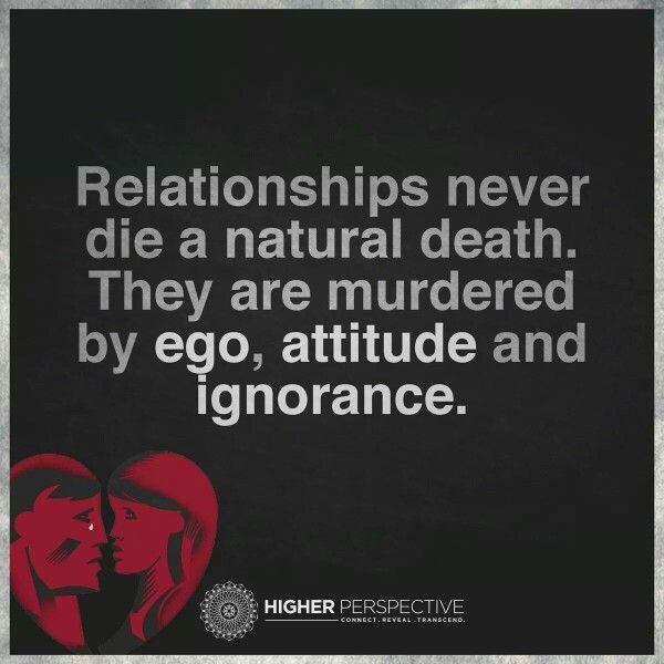 Relationship Death Ego Attitude Ignorance Hurt Anger Pain