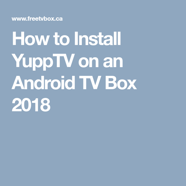 How to Install YuppTV on an Android TV Box 2018 | My Saves