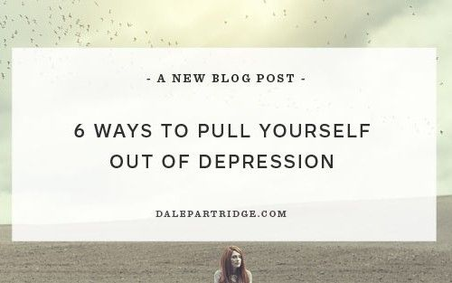 6 Ways to Pull Yourself Out of Depression