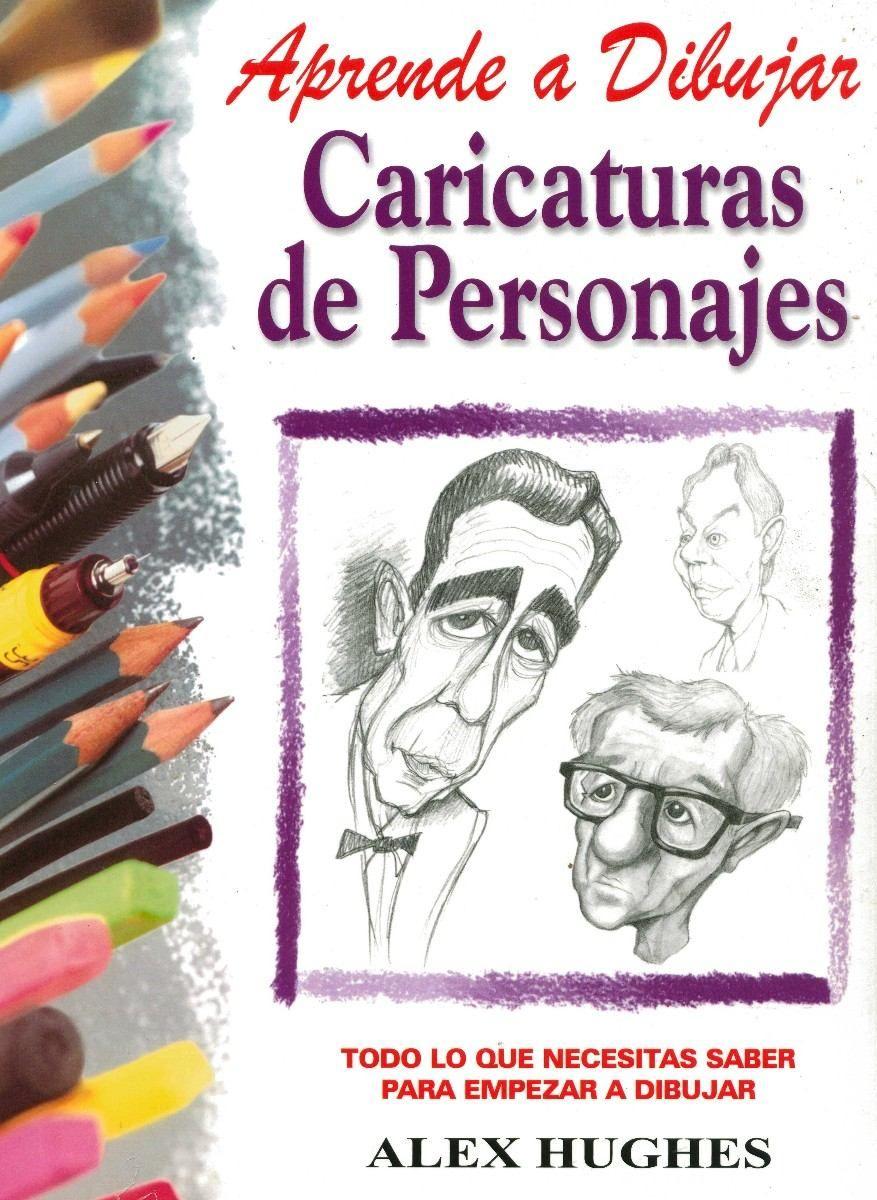 Aprende A Dibujar Caricaturas De Personajes Alex Hughes Aprender A Dibujar Caricaturas Como Aprender A Dibujar Libros De Dibujo Pdf