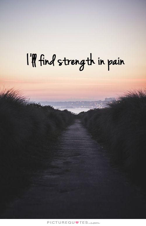 I Will Find Love Quotes: I'll Find Strength In Pain. Picture Quotes.