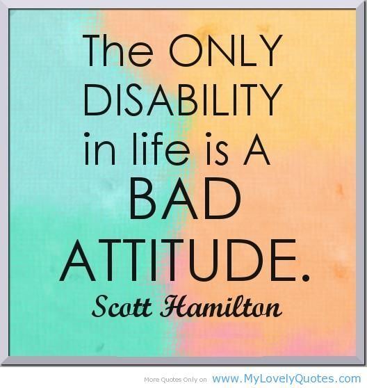 Bad Attitude Quotes Endearing The Only Disability In Life Is A Bad Attitude A Few Words For
