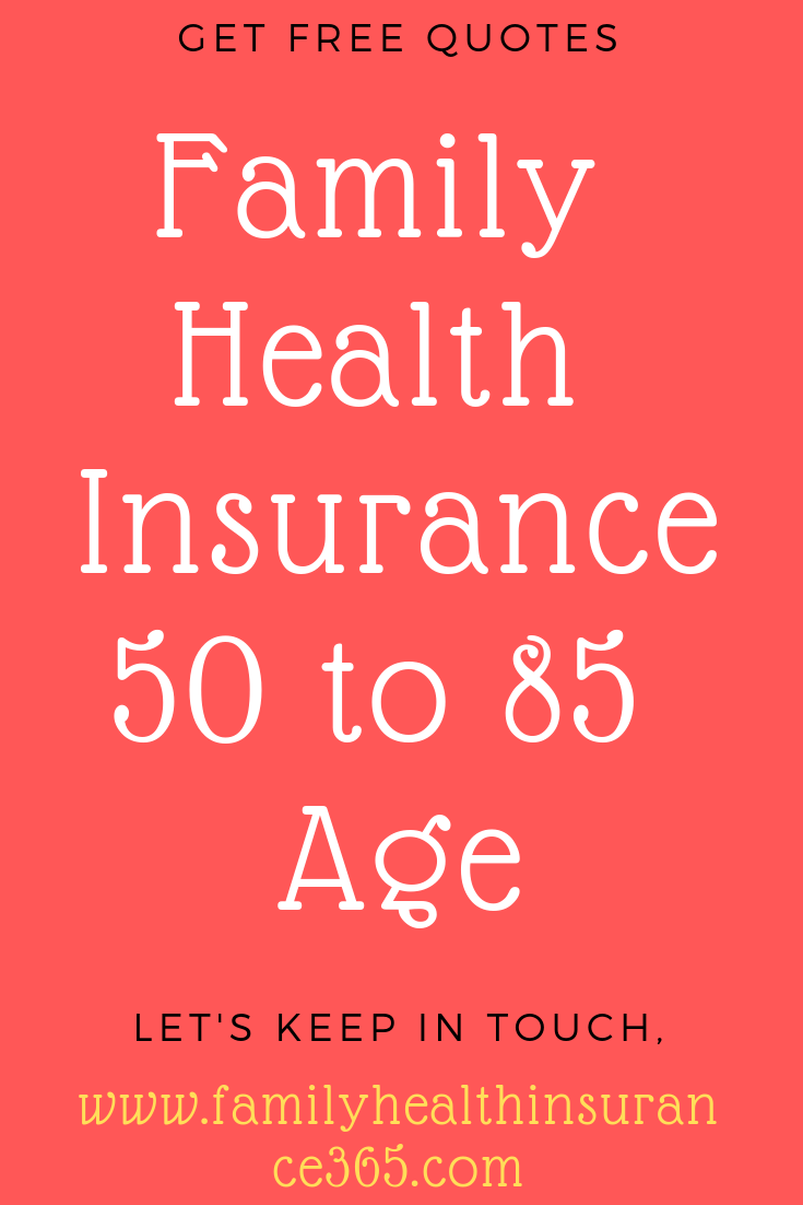Family Health Insurance 50 To 85 Age Find Affordable Individual