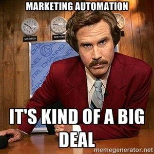 Marketing Automation is kind of a Big Deal. #AnchorMan #Marketing #ViralTag #MarketingTips #SocialMedia #SocialMediaMarketing #MarketingMeme #Business #B2B #GuerillaMarketing #ViralMeme #Meme #WhiteGloveMedia