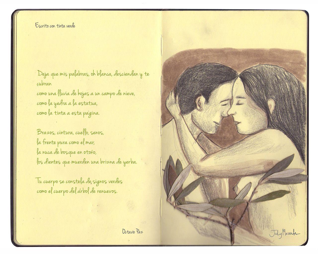 Escrito con tinta verde* O.Paz     La tinta verde crea jardines, selvas, prados,follajes donde cantan las letras,palabras que son árboles,...