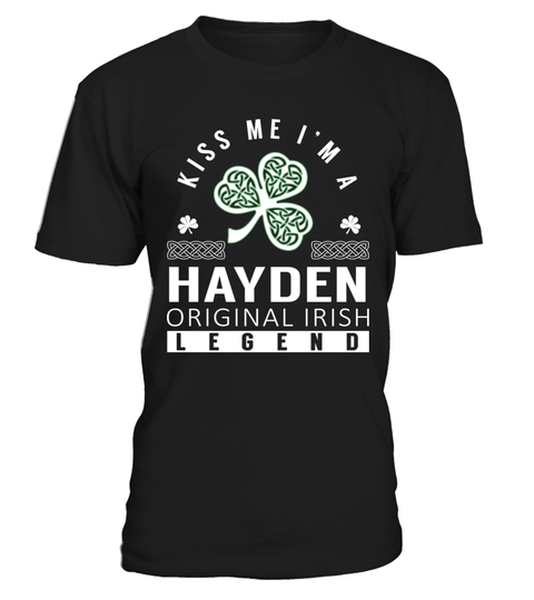"""# Kiss Me I am a HAYDEN Original Irish Legend .    Kiss Me I am a HAYDEN Original Irish Legend Special Offer, not available anywhere else!Available in a variety of styles and colorsBuy yours now before it is too late! Secured payment via Visa / Mastercard / Amex / PayPal / iDeal How to place an order  Choose the model from the drop-down menu Click on """"Buy it now"""" Choose the size and the quantity Add your delivery address and bank details And that's it!"""