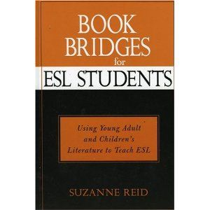 Book Bridges for ESL Students: Using Young Adult and Children's Literature to Teach ESL - by Suzanne Reid