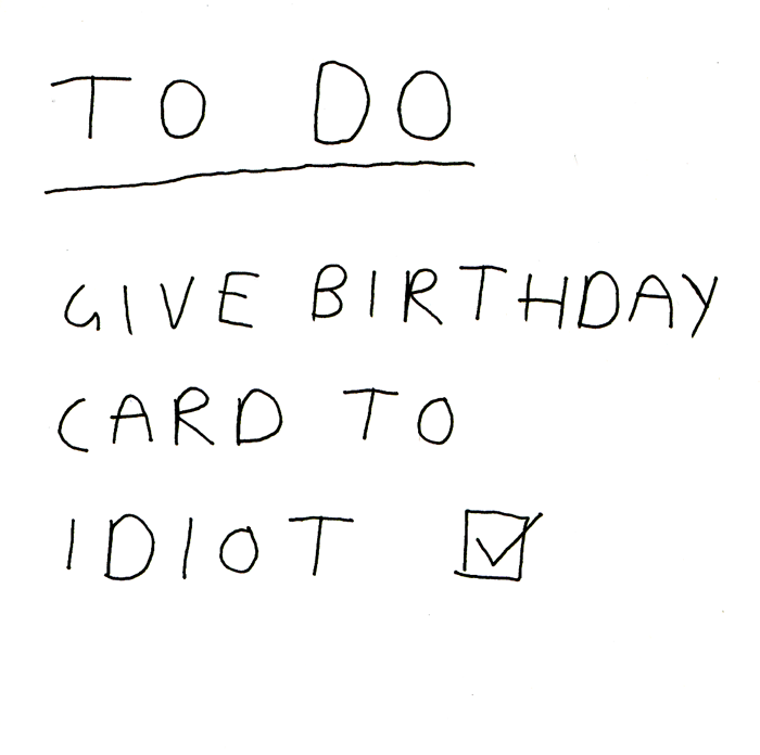 To Do Give Birthday Card To Idiot Funny Cards Funny Birthday