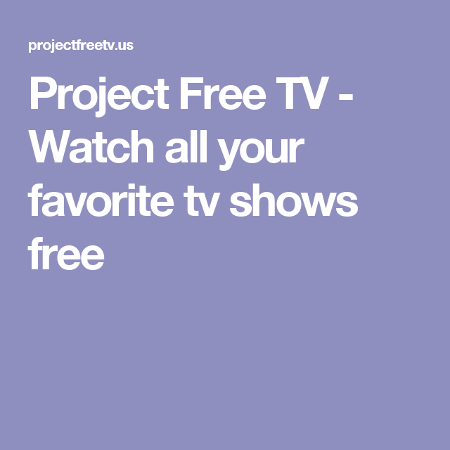 Project Free Tv Watch All Your Favorite Tv Shows Free Tv Movies