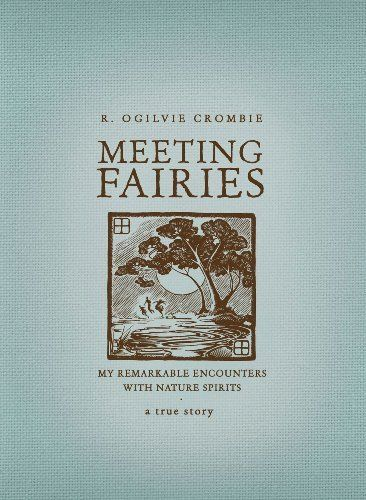 Meeting Fairies: My Remarkable Encounters with Nature Spirits by R. Ogilvie Crombie, http://www.amazon.com/dp/B005IQNVP2/ref=cm_sw_r_pi_dp_AW63ub1N2ZB9V
