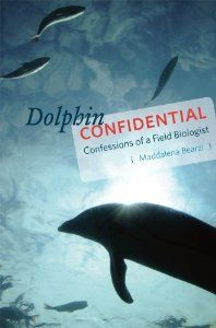Dolphin Confidential: Confessions of a Field Biologist [Hardcover] [2012] (Author) Maddalena Bearzi: Amazon.com: Books