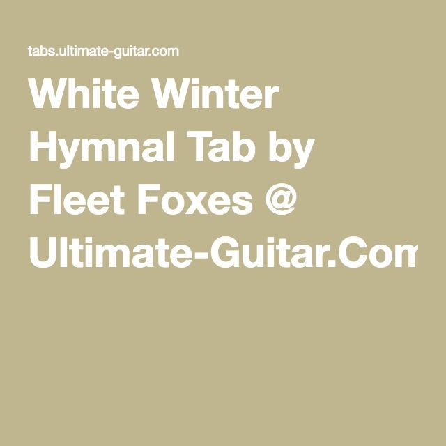 White Winter Hymnal Tab By Fleet Foxes Ultimate Guitar Music