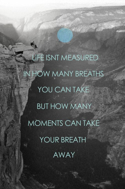 Life Isnt Measured In How Many Breaths You Can Take But How Many