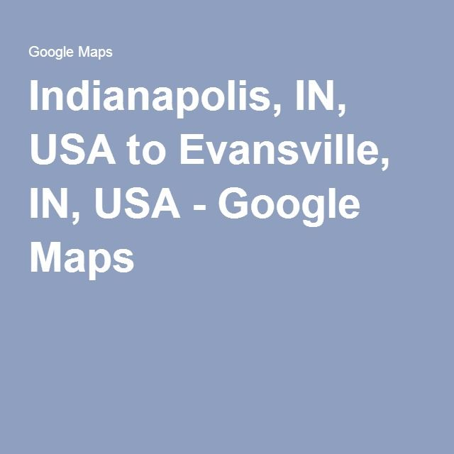Indianapolis, IN, USA to Evansville, IN, USA - Google Maps | special ...