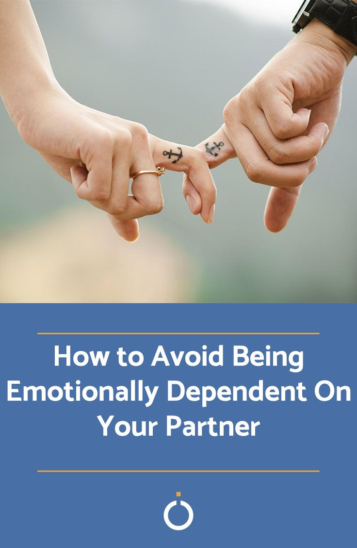 How to avoid being emotionally dependent on your partner