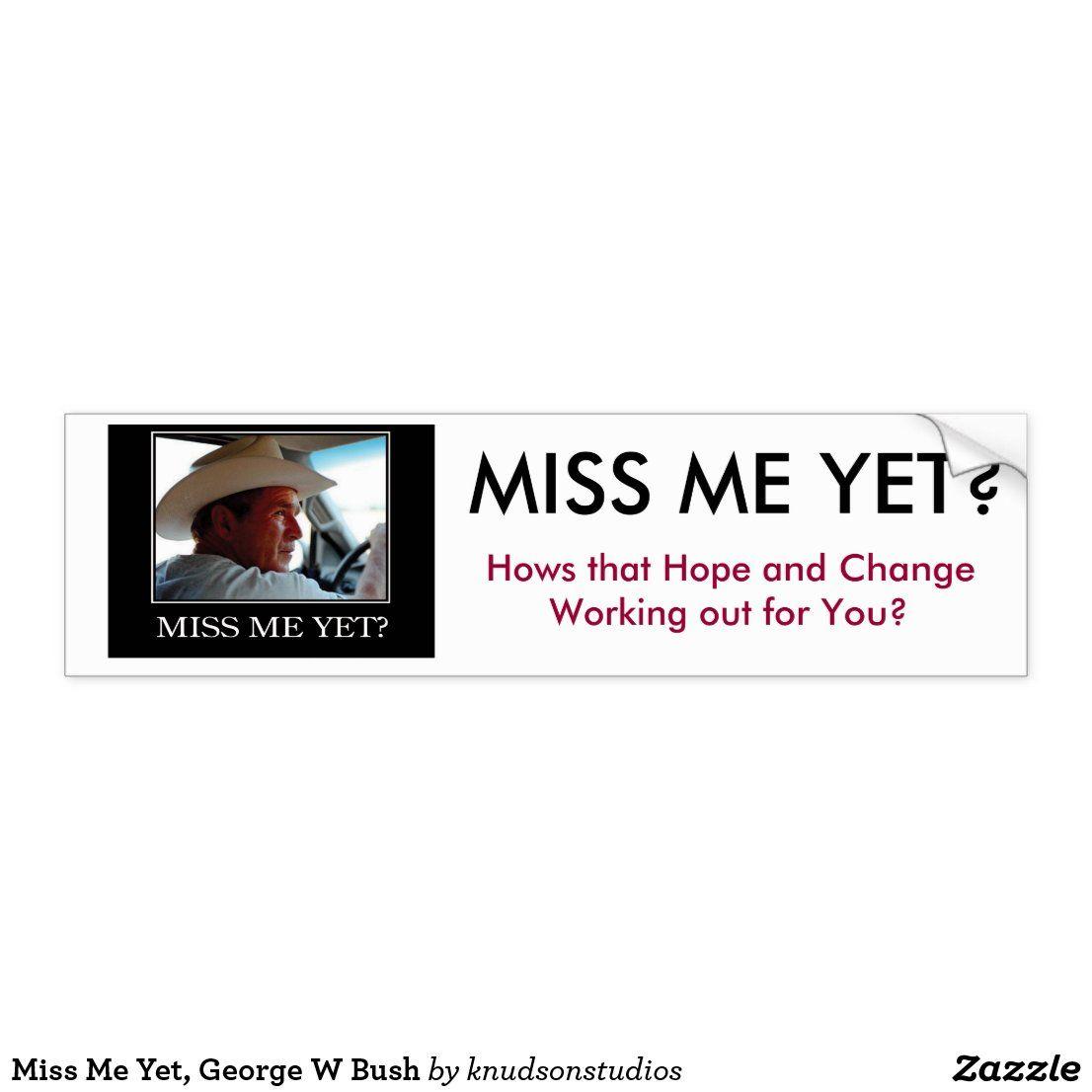 Miss Me Yet George W Bush Bumper Sticker Zazzle Com Bumper Stickers Bumpers Strong Adhesive [ 1106 x 1106 Pixel ]