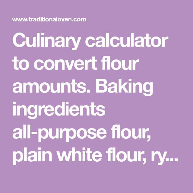Culinary Calculator To Convert Flour Amounts. Baking