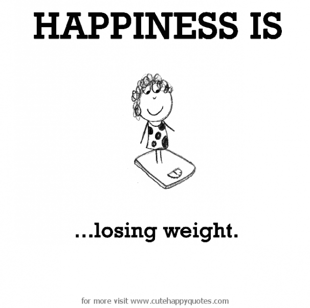 Happiness Is Loosing Weight Cute Happy Quotes Looseweight Cute Happy Quotes Happy Happy Quotes