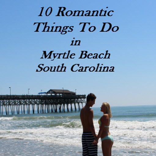 Top 10 Romantic Things To Do In Myrtle Beach With Images