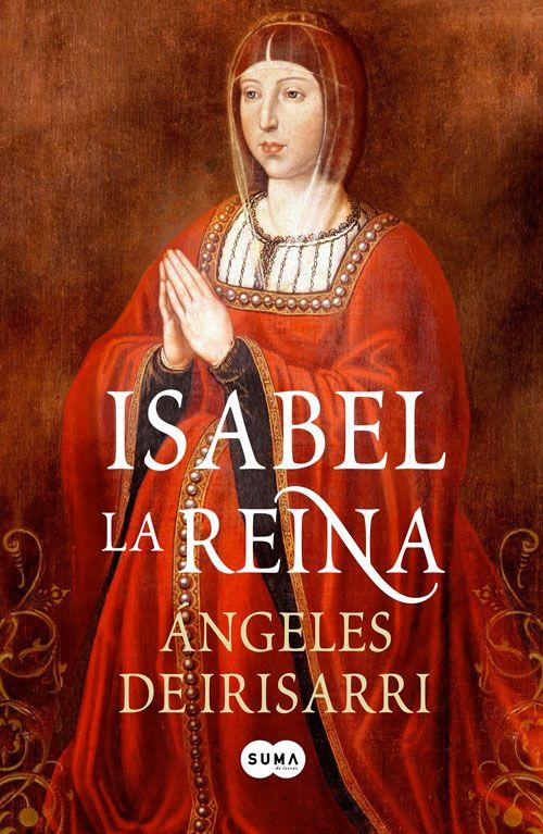 Isabel La Reina ángeles De Irisarri Libros Religión Cristiana Libros Historicos