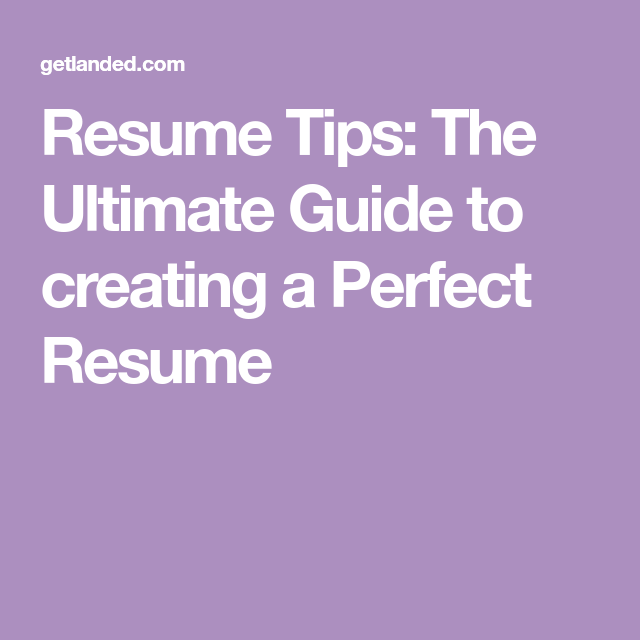 resume tips the ultimate guide to creating a perfect resume - Guide To Create Resume
