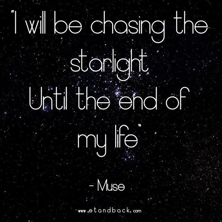 I will be chasing the starligh...
