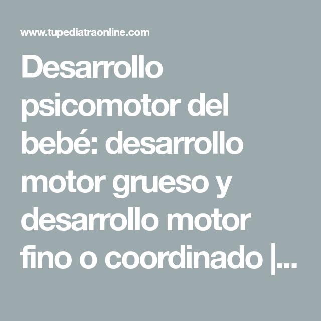 Desarrollo Psicomotor Del Bebe Desarrollo Motor Grueso Y Desarrollo Motor Fino O Coordinado Consultas Frecuentes Tu Pediatra Onl Motores Grueso Motor Fino