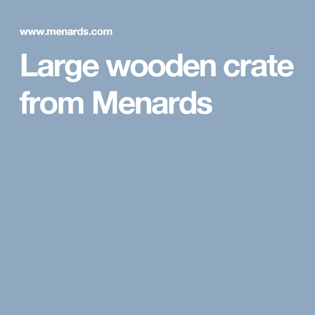 Large Wooden Crate From Menards For The Home Large Wooden Crates